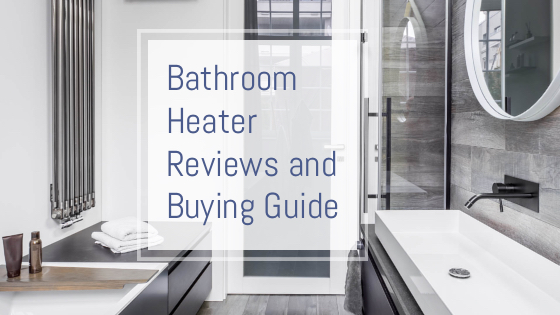 Bathroom Heater Reviews And Buying Guide 2018 2019