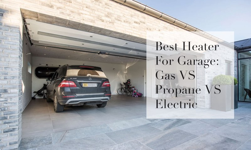 Heater For Garage >> Heater For Garage Gas Vs Propane Vs Electric