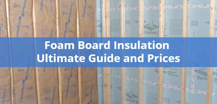 Foam Board Insulation Ultimate Guide and Prices