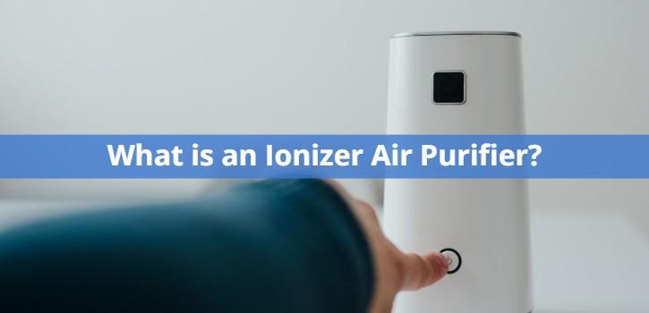 What is an Ionizer Air Purifier